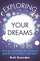 Exploring your dreams : how to use dreams for personal growth and creative inspiration