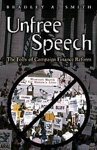 Unfree speech : the folly of campaign finance reform