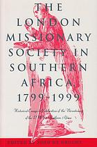 The London Missionary Society in Southern Africa, 1799-1999 : historical essays in celebration of the bicentenary of the LMS in Southern Africa