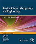 Service science, management, and engineering : theory and applications