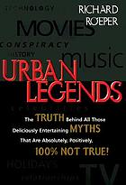 Urban legends : the truth behind all those deliciously entertaining myths that are absolutely, positively, 100% not true!