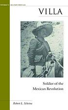 Villa : soldier of the Mexican Revolution
