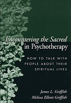 Encountering the sacred in psychotherapy : how to talk with people about their spiritual lives