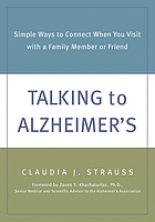Talking to Alzheimer's : simple ways to connect when you visit with a family member or friend