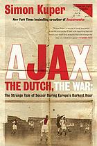 Ajax, the Dutch, the war : the strange tale of soccer during Europe's darkest hour