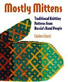 Mostly mittens : traditional knitting patterns from Russia's Komi people