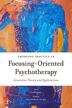 Emerging practice in focusing-oriented psychotherapy : innovative theory and applications