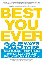 Best you ever : 365 ways to be richer, happier, thinner, smarter, younger, sexier, and more relaxed--each and every day