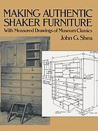 Making authentic Shaker furniture : with measured drawings of museum classics