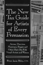 The new tax guide for artists of every persuasion : actors, directors, musicians, singers, and other show biz folk ; visual artists and writers