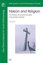 Nation and religion : the politics of commemorations in south-east Poland
