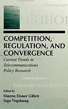 Competition, regulation, and convergence : current trends in telecommunications policy research