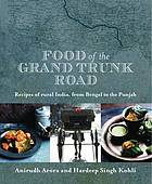 Food of the Grand Trunk Road : recipes of rural India, from Bengal to the Punjab