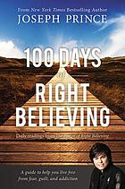 100 days of right believing : daily readings from the power of right believing, a guide to help you live free from fear, guilt and addiction