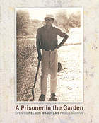 A prisoner in the garden : opening Nelson Mandela's prison archive.
