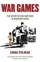 War games : the story of aid and war in modern times
