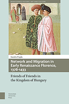 Network and migration in early Renaissance Florence, 1378-1433 : friends of friends in the kingdom of Hungary
