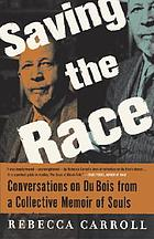 Saving the race : conversations on Du Bois from A collective memoir of souls