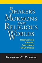 Shakers, Mormons, and religious worlds : conflicting visions, contested boundaries