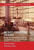 Robot-oriented design : design and management tools for the deployment of automation and robotics in construction