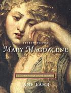 Searching for Mary Magdalene : a journey through art and literature