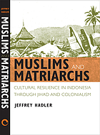 Muslims and matriarchs : cultural resilience in Indonesia through jihad and colonialism