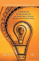 Corporate humanities in higher education : moving beyond the neoliberal academy