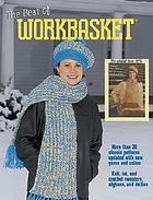 The best of Workbasket : vintage to vogue : 35 knit and crochet classics redesigned for today