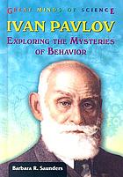Ivan Pavlov : exploring the mysteries of behavior