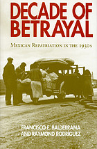 Decade of betrayal : Mexican repatriation in the 1930s