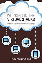 Working in the virtual stacks : the new library & information science