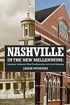 Nashville in the new millennium : immigrant settlement, urban transformation, and social belonging