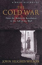 A brief history of the Cold War : the hidden truth about how close we came to nuclear conflict