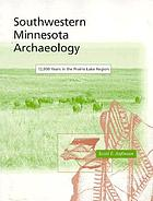 Southwestern Minnesota archaeology : 12,000 years in the Prairie Lake Region