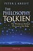 The philosophy of Tolkien : the worldview behind... by  Peter Kreeft