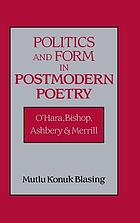 Politics and form in postmodern poetry : O'Hara, Bishop, Ashbery, and Merrill