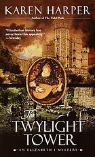 The twylight tower : an Elizabeth I mystery