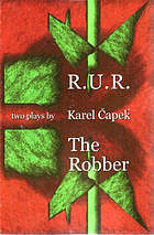 Two plays by Karel Čapek : R.U.R. (Rossum's universal robots) & the robber