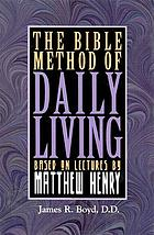 The Bible method of daily living : based on lectures by Matthew Henry