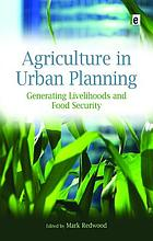 Agriculture in urban planning : generating livelihoods and food security