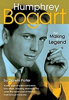 Humphrey Bogart : the making of a legend