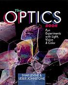 The optics book : fun experiments with light, vision & color