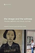 The image and the witness : trauma, memory and visual culture
