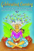 Celebrating cuentos : promoting Latino children's literature and literacy in classrooms and libraries