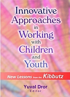 Innovative approaches in working with children and youth : new lessons from the kibbutz