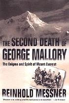 The second death of George Mallory : the enigma and spirit of Mount Everest