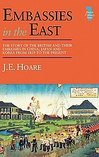 Embassies in the East : the story of the British embassies in Japan, China, and Korea from 1859 to the present