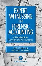 Expert witnessing in forensic accounting : a handbook for lawyers and accountants