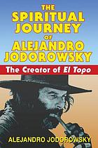 The spiritual journey of Alejandro Jodorowsky : the creator of El topo
