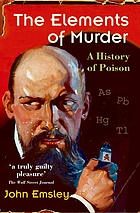 The elements of murder : [a history of poison]